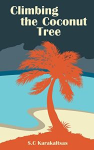 Book Cover Climbing the Coconut Tree by S.C. Karakaltsas